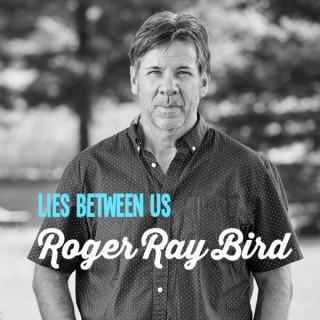 Lies Between Us - Roger Ray Bird