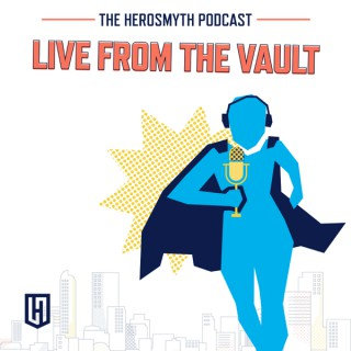Live From the Vault - The Herosmyth Podcast