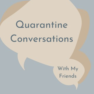 Quarantine Conversations With My Friends