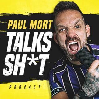 Paul Mort Talks Sh*t