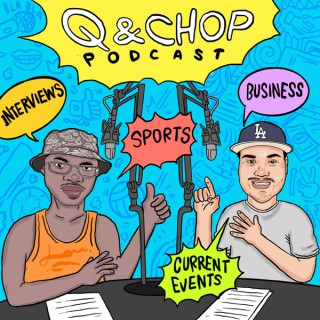 Q and Chop Podcast