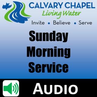 Living Water Church - Sunday Morning Service