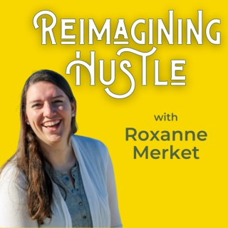 Reimagining Hustle with Roxanne Merket