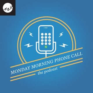 Monday Morning Phone Call Podcast