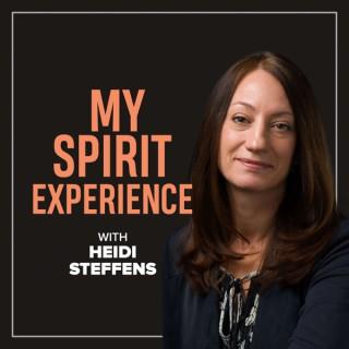 My Spirit Experience -With Heidi Steffens