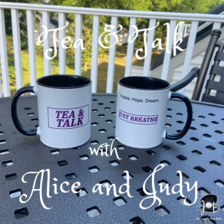 Tea and Talk with Alice and Judy Podcast