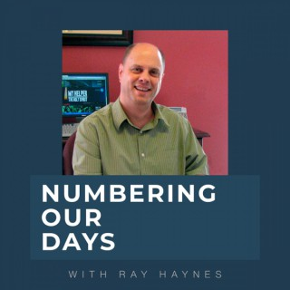 Numbering our Days with Ray Haynes