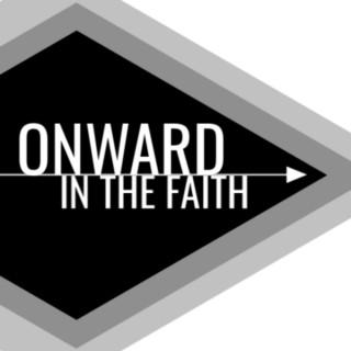 Onward in the Faith