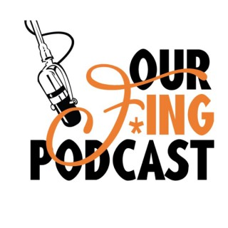 Our F*ing Podcast