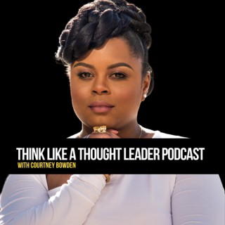 Think Like a Thought Leader with Courtney Bowden