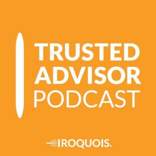 Trusted Advisor Podcasts by The Iroquois Group