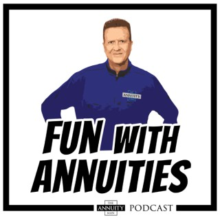 """""""Fun with Annuities"""" The Annuity Man Podcast"""