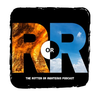 Rotten or Righteous Podcast