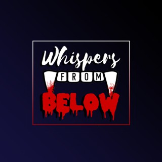 Whispers from Below