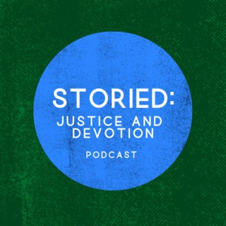 Storied: Justice and Devotion