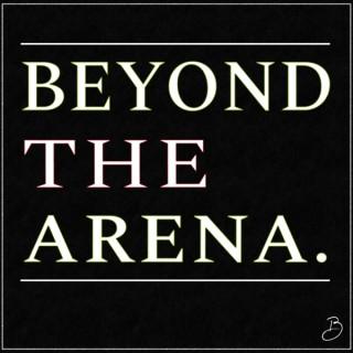 Beyond the Arena