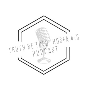 Truth Be Told: Hosea 4:6 Podcast
