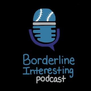 Borderline Interesting Podcast