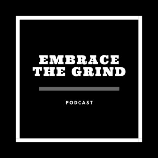 Embrace The Grind Podcast
