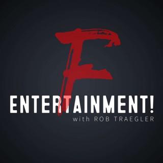 F Entertainment! with Rob Traegler