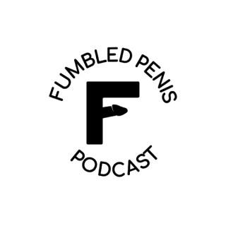 Fumbled Penis Podcast