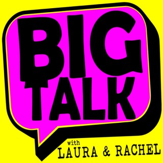 Big Talk with Laura and Rachel
