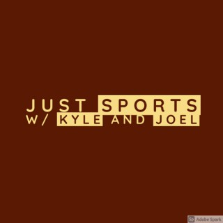 Just Sports w/ Kyle and Joel