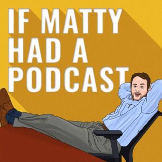 If Matty Had A Podcast