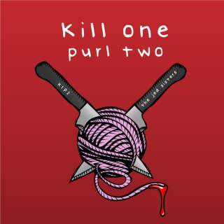 Kill one Purl two