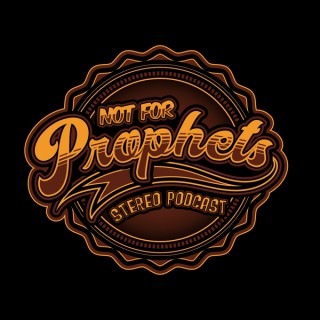 Not For Prophets Stereo Podcast