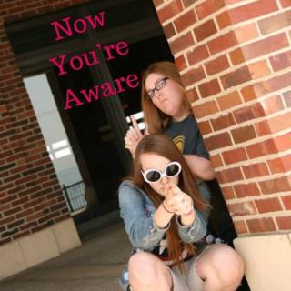 Now You're Aware