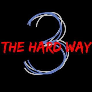 3 The Hard Wayyy