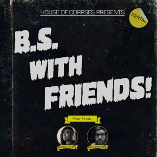 B.S. With Friends!