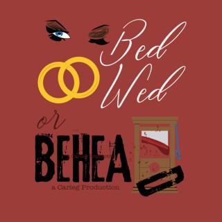 Bed Wed or Behead