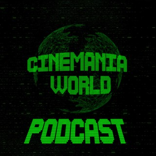 Cinemania World Podcast