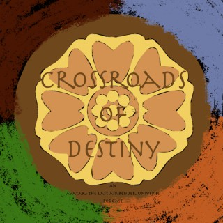 Crossroads of Destiny | An 'Avatar: The Last Airbender' Universe Podcast