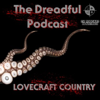 Dreadful Podcast A Lovecraft Country Podcast from TV Podcast Industries