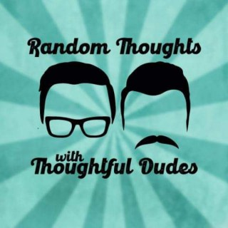 Random Thoughts with Thoughtful Dudes