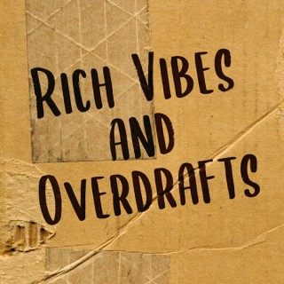 Rich Vibes and Overdrafts Podcast