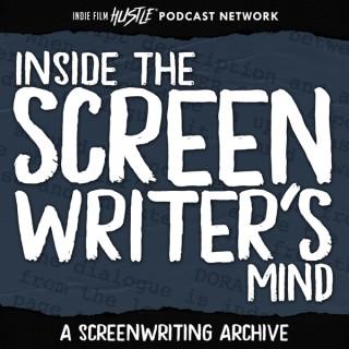 Inside the Screenwriter's Mind: A Screenwriting Podcast with Alex Ferrari