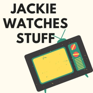 Jackie Watches Stuff