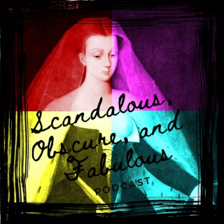Scandalous, Obscure, and Fabulous