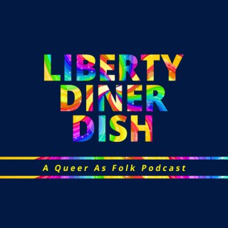Liberty Diner Dish   A Queer As Folk Podcast