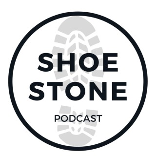 Shoe Stone Podcast