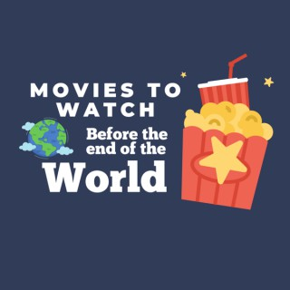 Movies to Watch Before the End of the World