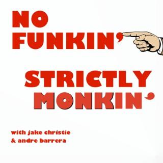 No Funkin', Strictly Monkin'