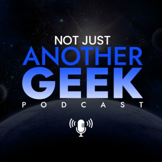 Not JUST Another GEEK Podcast