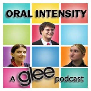 Oral Intensity: A Glee Podcast