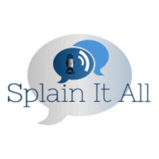 Splain It All