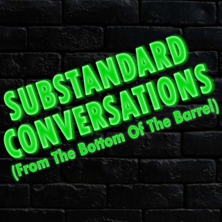 Substandard Conversations (From the Bottom of the Barrel)